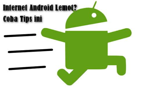 8 Cara Mengatasi Internet Lemot Pada Android TERAMPUH