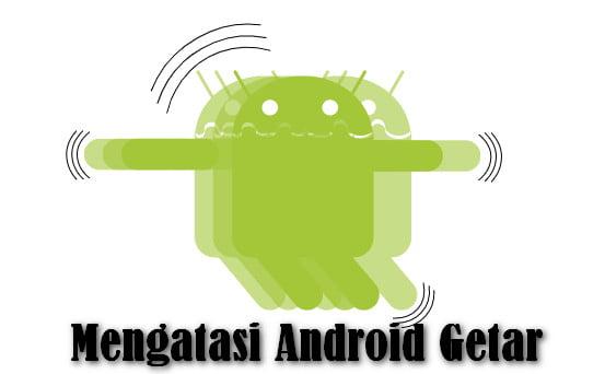Cara Mengatasi Android Getar Terus Dengan Cara Cerdas