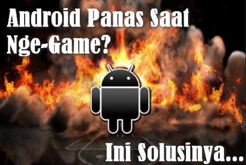 cara mengatasi android panas saat main game