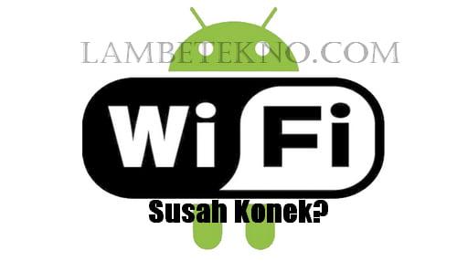 6 Cara Mengatasi Android Susah Konek Wifi Dengan Mudah
