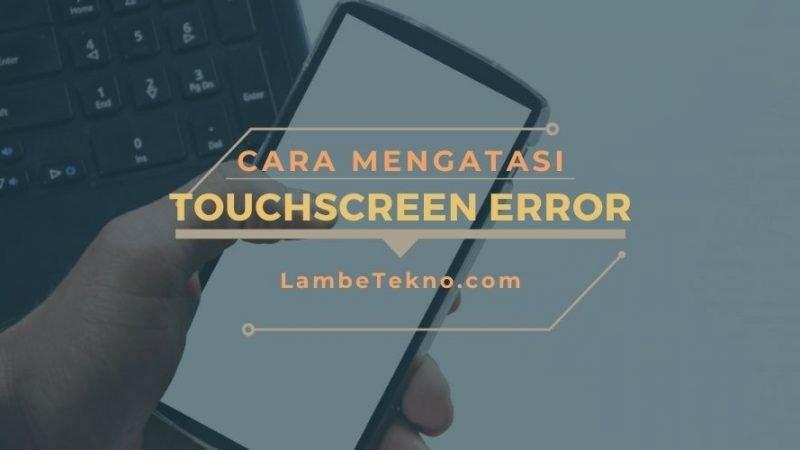 Cara Mengatasi Touchscreen Tidak Bisa Disentuh dan Tidak Merespon